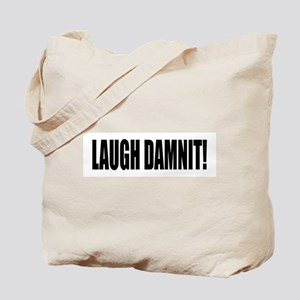 Laugh Damnit! Tote Bag